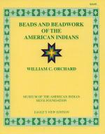 BEADS AND BEADWORK of the American Indian - W. Orchard